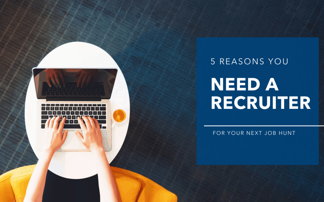 5 Reasons You Need a Recruiter
