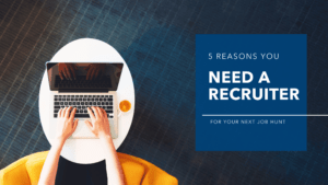 5 Reasons You Should Look to a Recruiter for Your Next Job